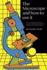 THE MICROSCOPE AND  HOW TO USE IT  by DR. GEORG STEHLI - PAPERBACK - REPRINT1970