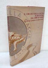 Roversi,IL CIRCOLO DELLA CACCIA IN BOLOGNA 1888-1988,Grafis[storia locale,arte