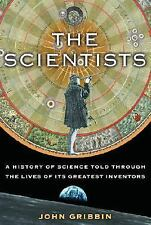 The Scientists : A History of Science Told Through the Lives of Its Greatest...