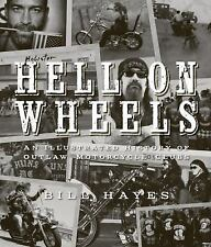 Hell on Wheels : An Illustrated History of Outlaw Motorcycle Clubs by Bill...