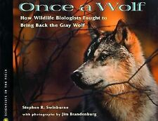 Once A Wolf: How Wildlife Biologists Fought to Bring Back the Gray Wolf (Scien..