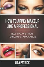 How To Apply Makeup Like A Professional Book By Lisa Patrick English Paperback