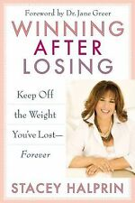 Winning after Losing : Keep off the Weight You've Lost--Forever by Stacey Halpr…