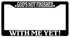 Black License Plate Frame God Is Not Finished With Me Yet! Auto Christian