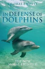 Blackwell Public Philosophy: In Defense of Dolphins : The New Moral Frontier...