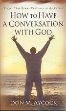 How to Have a Conversation with God: Prayer That Draws Us Closer to the Father,