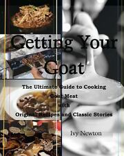 Getting Your Goat : The Ultimate Guide to Cooking Goat Meat with Original...