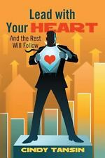 Lead with Your Heart : And the Rest Will Follow by Cindy Tansin (2014,...
