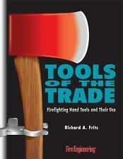 Tools of the Trade : Firefighting Hand Tools and Their Use by Richard A....