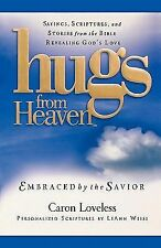 Hugs from Heaven: Embraced by the Savior: Sayings, Scriptures, and Stories from