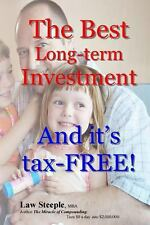 The Best Long-Term Investment : And It's Tax-FREE by Law Steeple (2013,...