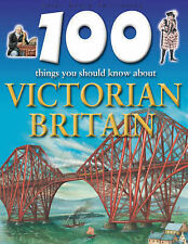 Smith, Jeremy, Steele, Philip Victorian Britain (100 Things You Should Know Abou