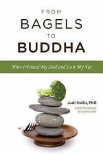 From Bagels to Buddha: How I Found My Soul and Lost My Fat