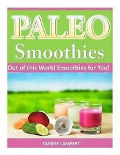 Paleo Smoothies : Out of This World Smoothies for You! by Tammy Lambert...