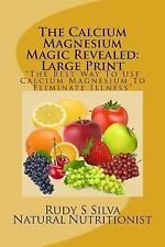 The Calcium Magnesium Magic Revealed: Large Print : The Best Way to Use...