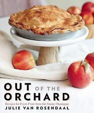 Out of the Orchard : Recipes for Your Fresh Fruit by Julie Van Rosendaal...