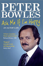Ask Me If I'm Happy: An Actor's Life by Peter Bowles (Paperback, 2011)