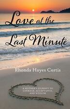 Love at the Last Minute : A Mother's Journey to Courage, Acceptance, and...