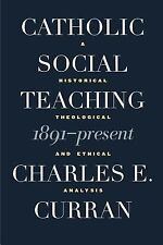 Catholic Social Teaching 1891-Present: A Historical, Theological, and Ethical An