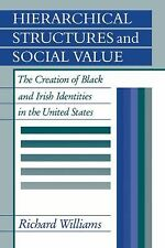 Hierarchical Structures and Social Value : The Creation of Black and Irish...