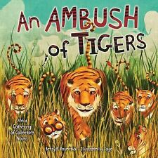 An Ambush of Tigers : A Wild Gathering of Collective Nouns by Betsy R....