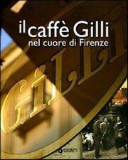 Il caffè Gilli nel cuore di Firenze. - [Gruppo Editoriale Giunti]