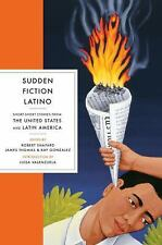 Sudden Fiction Latino: Short-Short Stories from the United States and Latin Amer