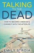 Talking to the Dead : How to Become a Medium and Connect with the Afterlife...