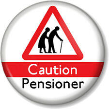 """Caution Pensioner 1"""" 25mm Pin Button Badge Old Age OAP Retired Funny Birthday 1"""