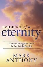 Evidence of Eternity : Communicating with Spirits for Proof of the Afterlife...