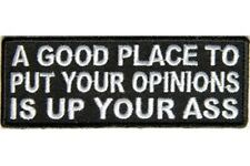 A GOOD PLACE TO PUT YOUR OPINIONS IS UP YOUR A**  PATCH
