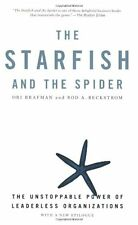 The Starfish and the Spider: The Unstoppable Power of Leaderless Organizations b