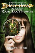 Golden Arrow: the Mystery of Robin Hood's Treasure by Robert Trout (2013,...