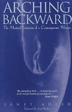 Arching Backward: The Mystical Initiation of a Contemporary Woman, Adler, Janet,