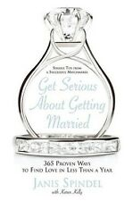 Get Serious About Getting Married: 365 Proven Ways to Find Love in Less Than ...