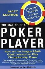 The Making of a Poker Player : How an Ivy League Math Geek Learned to Play...