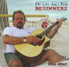 Mike Miller-My Life Ain`t For Beginners  CD NEW
