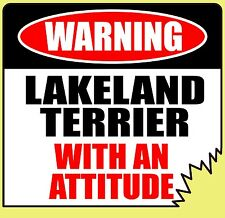 "WARNING LAKELAND TERRIER WITH AN ATTITUDE 4"" TATTERED EDGE DOG CANINE STICKER"