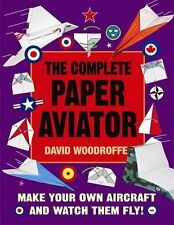 The Complete Paper Aviator (Making Paper Aeroplanes) (Make a Model) By David Wo
