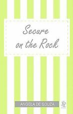 Secure on the Rock : All Girls Need to Be Loved by Angela De Souza (2011,...