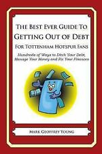 The Best Ever Guide to Getting Out of Debt for Tottenham Hotspur Fans :...