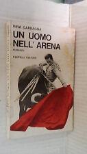 UN UOMO NELL ARENA Rina Garbagna Cappelli 1971 romanzo libro narrativa racconto