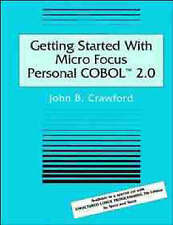 Getting Started With Micro Focus Personal COBOL 2.0, John B. Crawford