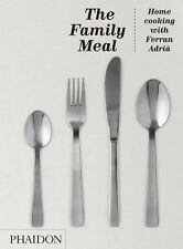 The Family Meal: Home Cooking with Ferran Adria by El Bulli restaurant