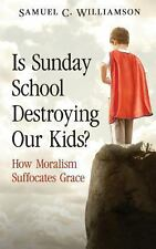Is Sunday School Destroying Our Kids? : How Moralism Suffocates Grace (2013,...