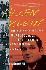 Allen Klein : The Man Who Bailed Out the Beatles, Made the Stones, and