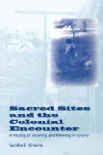 Sacred Sites and the Colonial Encounter : A History of Meaning and Memory in...
