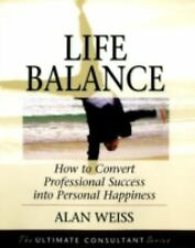 Life Balance: How to Convert Professional Success into Personal Happiness