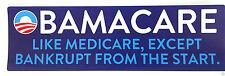 OBAMACARE LIKE MEDICARE, EXCEPT BANKRUPT FROM....Anti-Obama Bumper Sticker PD