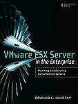 VMware ESX Server in the Enterprise: Planning and Securing Virtualization Server
